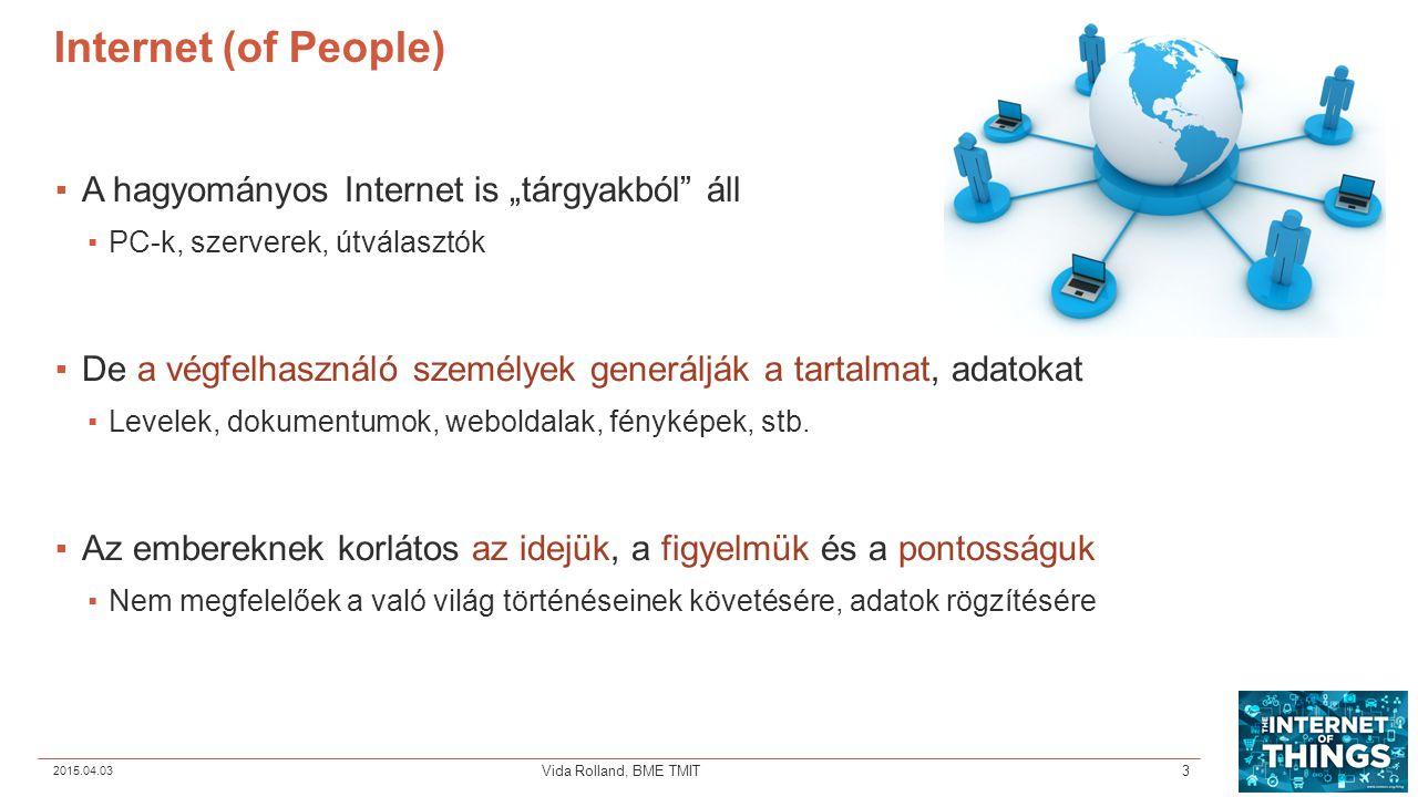 """Internet (of People) ▪A hagyományos Internet is """"tárgyakból"""" áll ▪PC-k, szerverek, útválasztók ▪De a végfelhasználó személyek generálják a tartalmat,"""