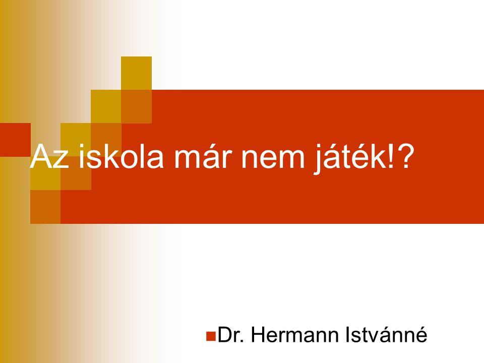 Az iskola már nem játék!? Dr. Hermann Istvánné