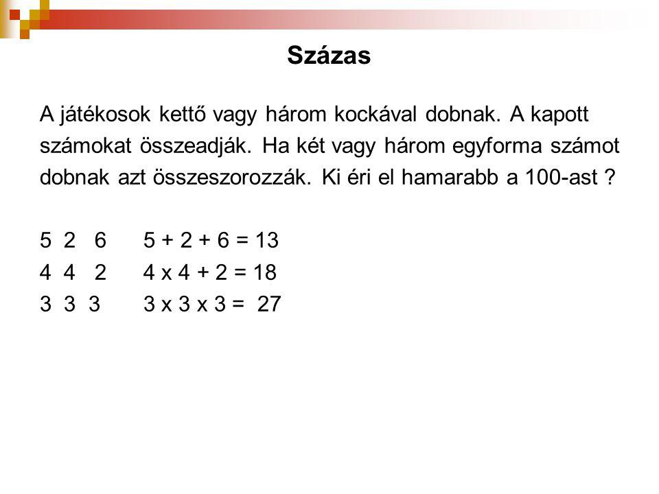 Százas A játékosok kettő vagy három kockával dobnak. A kapott számokat összeadják. Ha két vagy három egyforma számot dobnak azt összeszorozzák. Ki éri