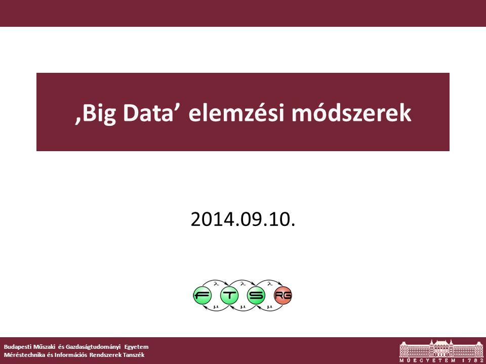 Budapesti Műszaki és Gazdaságtudományi Egyetem Méréstechnika és Információs Rendszerek Tanszék 'Big Data' elemzési módszerek 2014.09.10.