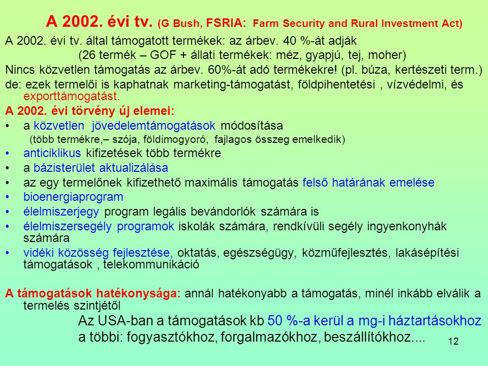 12 A 2002. évi tv. (G Bush, FSRIA: Farm Security and Rural Investment Act) A 2002.