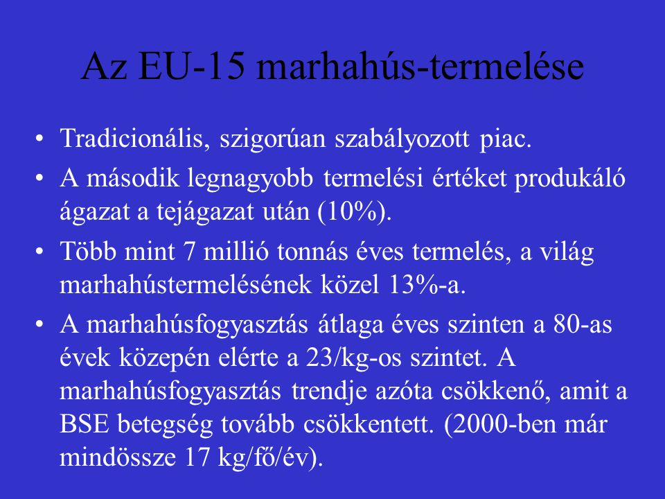 Az EU-15 marhahús-termelése Tradicionális, szigorúan szabályozott piac. A második legnagyobb termelési értéket produkáló ágazat a tejágazat után (10%)