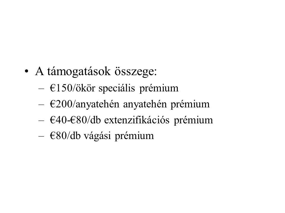 A támogatások összege: – €150/ökör speciális prémium – €200/anyatehén anyatehén prémium – €40-€80/db extenzifikációs prémium – €80/db vágási prémium
