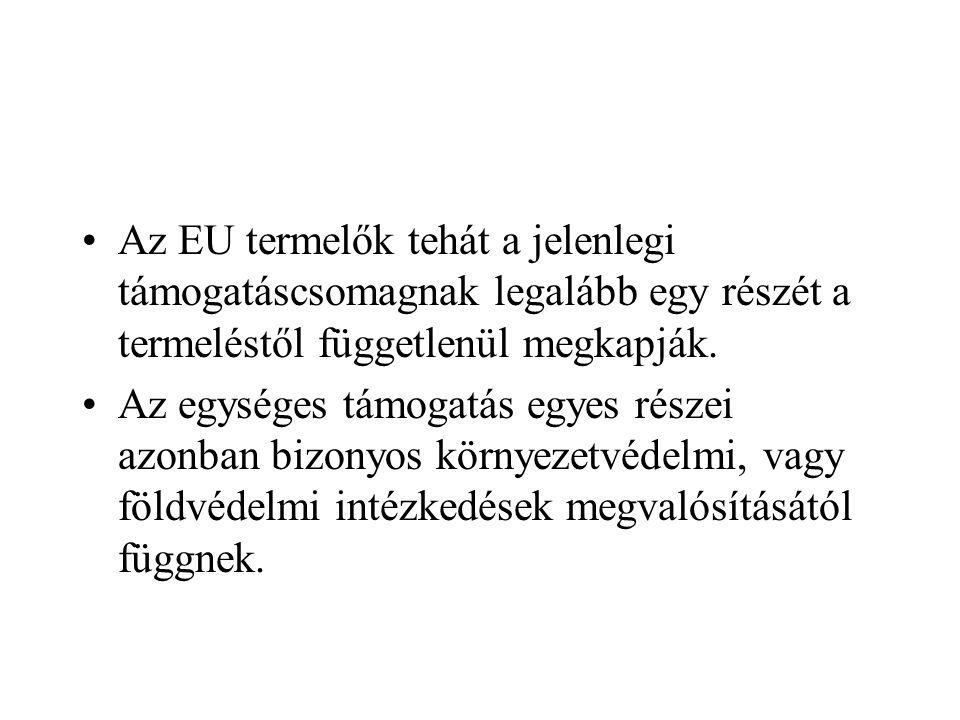 Az EU termelők tehát a jelenlegi támogatáscsomagnak legalább egy részét a termeléstől függetlenül megkapják. Az egységes támogatás egyes részei azonba