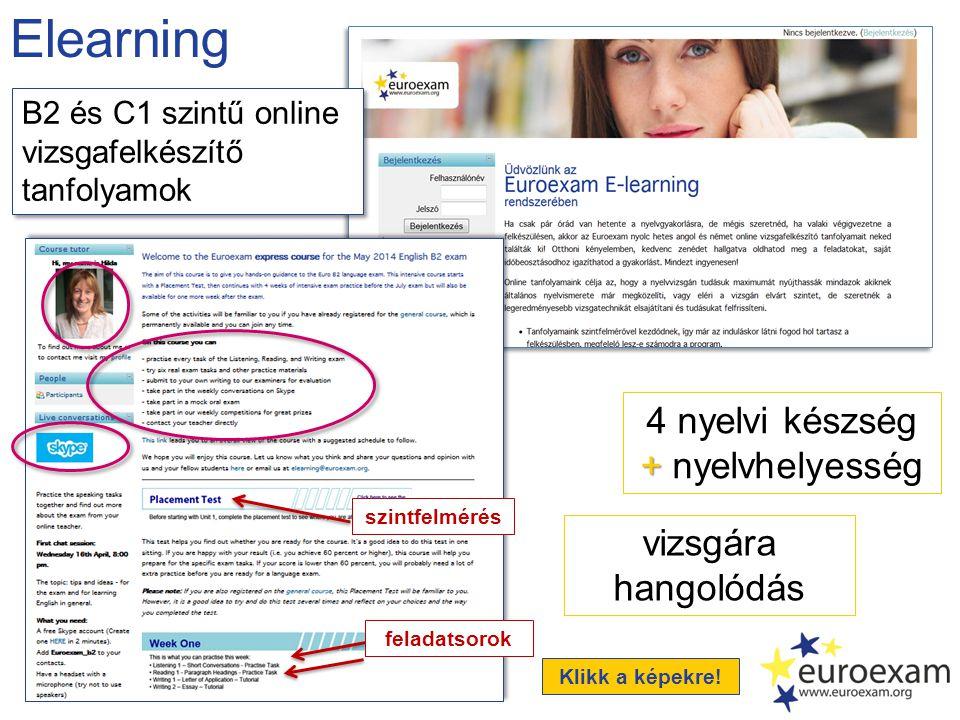Elearning 4 nyelvi készség + + nyelvhelyesség vizsgára hangolódás B2 és C1 szintű online vizsgafelkészítő tanfolyamok szintfelmérés feladatsorok Klikk a képekre!