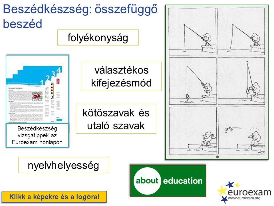 Beszédkészség: összefüggő beszéd kötőszavak és utaló szavak választékos kifejezésmód nyelvhelyesség Klikk a képekre és a logóra.