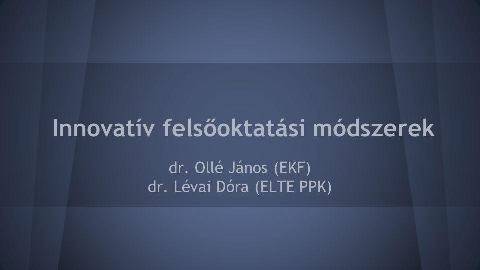 Innovatív felsőoktatási módszerek dr. Ollé János (EKF) dr. Lévai Dóra (ELTE PPK)