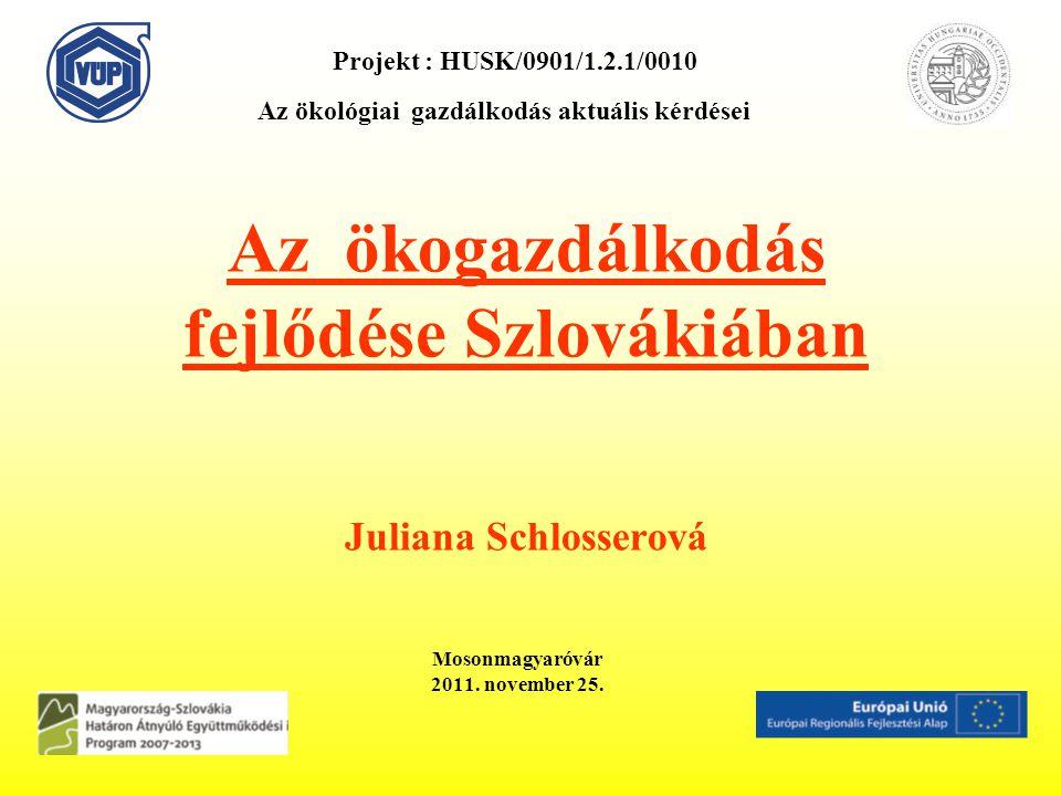 Az ökogazdálkodás fejlődése Szlovákiában Juliana Schlosserová Mosonmagyaróvár 2011.