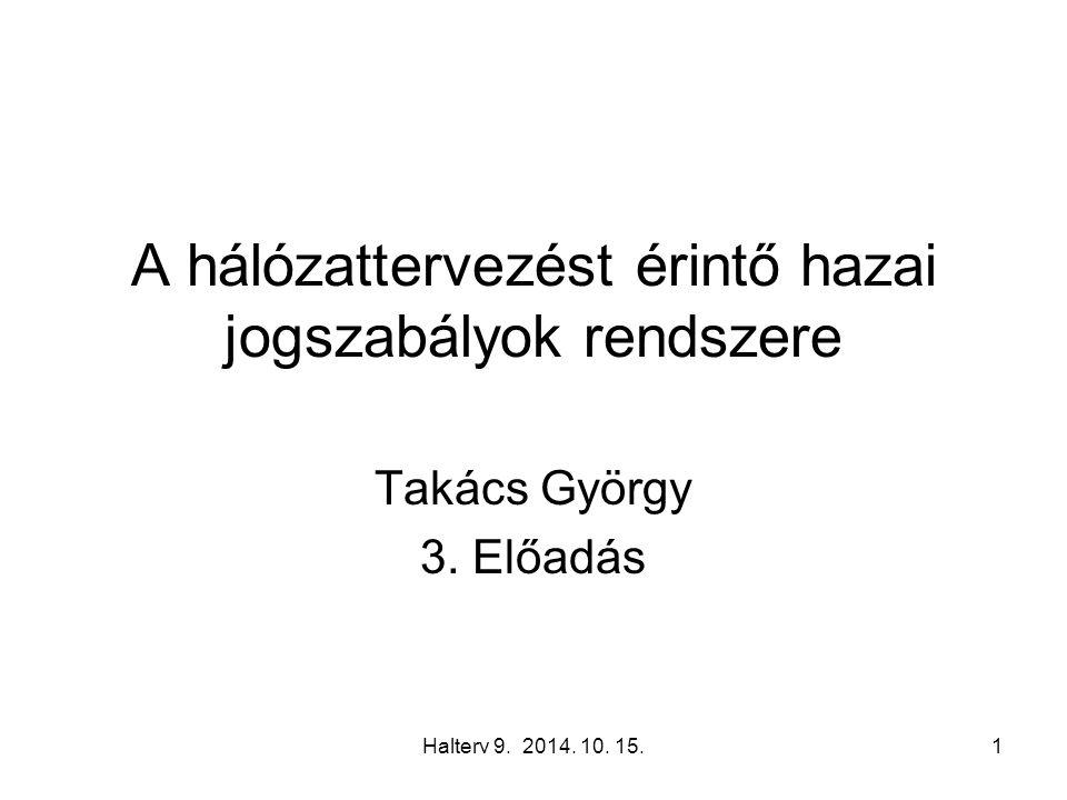 Halterv 9. 2014. 10. 15.1 A hálózattervezést érintő hazai jogszabályok rendszere Takács György 3.