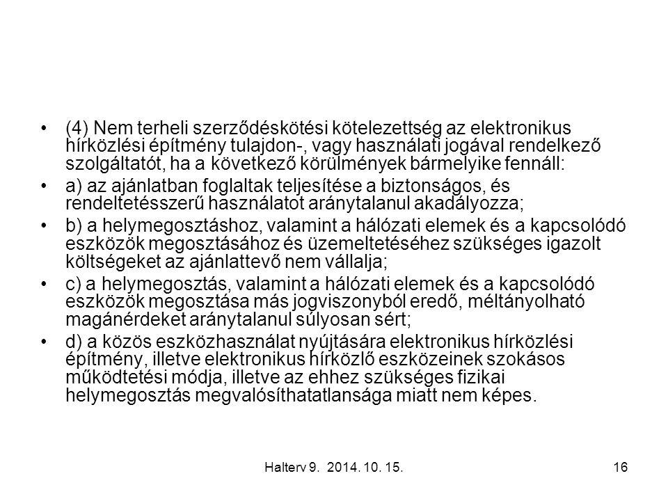 Halterv 9. 2014. 10. 15.16 (4) Nem terheli szerződéskötési kötelezettség az elektronikus hírközlési építmény tulajdon-, vagy használati jogával rendel