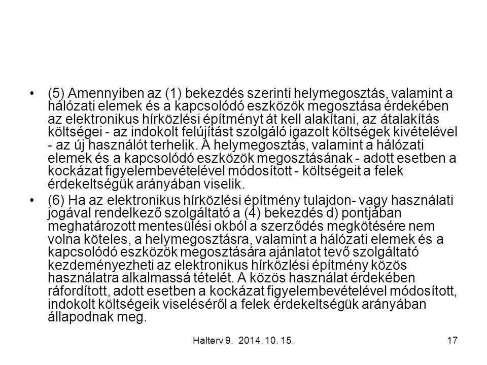 Halterv 9. 2014. 10. 15.17 (5) Amennyiben az (1) bekezdés szerinti helymegosztás, valamint a hálózati elemek és a kapcsolódó eszközök megosztása érdek