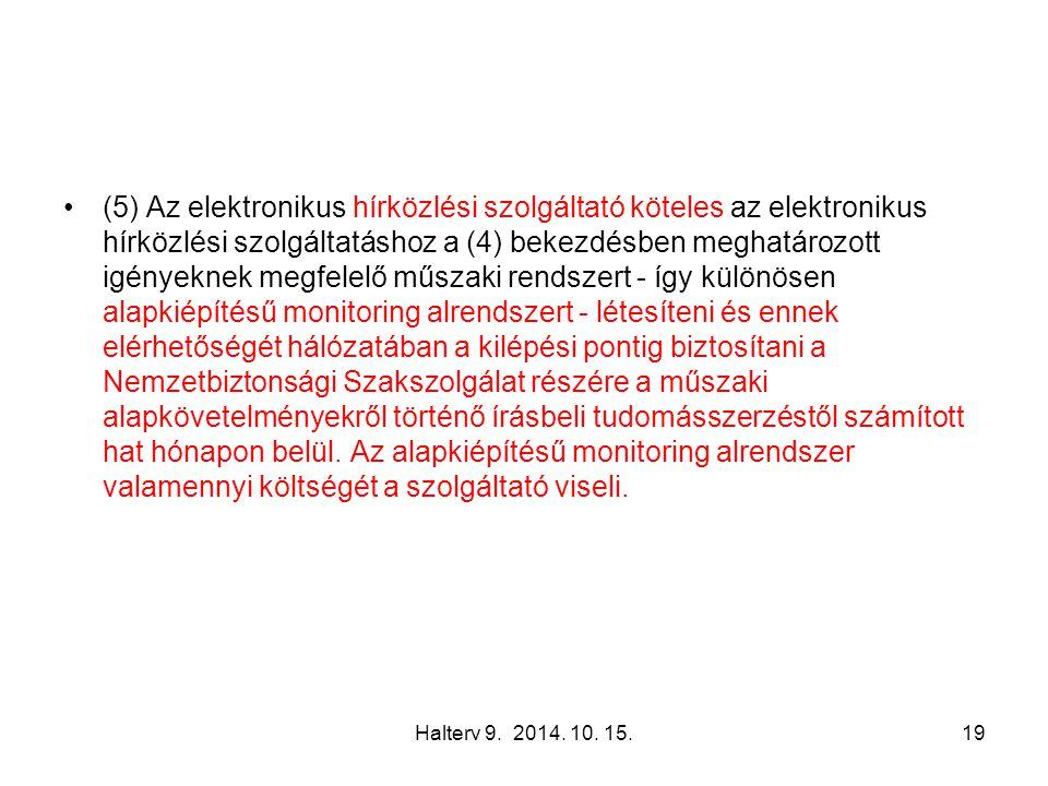Halterv 9. 2014. 10. 15.19 (5) Az elektronikus hírközlési szolgáltató köteles az elektronikus hírközlési szolgáltatáshoz a (4) bekezdésben meghatározo