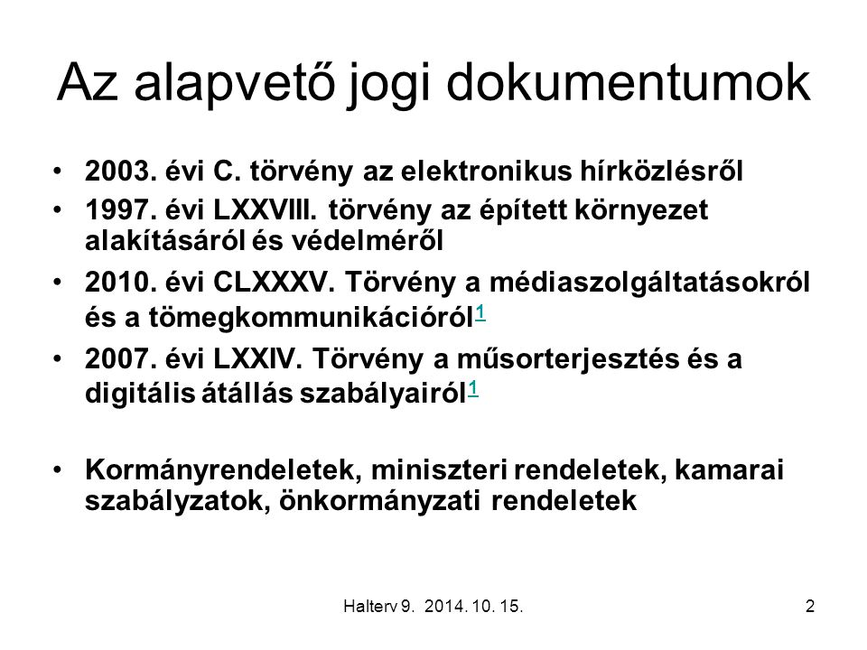 Halterv 9. 2014. 10. 15.2 Az alapvető jogi dokumentumok 2003. évi C. törvény az elektronikus hírközlésről 1997. évi LXXVIII. törvény az épített környe