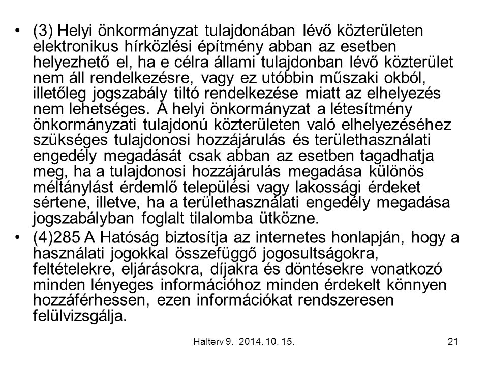Halterv 9. 2014. 10. 15.21 (3) Helyi önkormányzat tulajdonában lévő közterületen elektronikus hírközlési építmény abban az esetben helyezhető el, ha e
