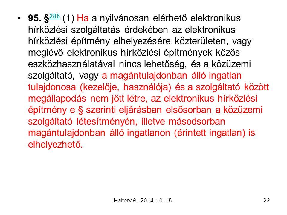 Halterv 9. 2014. 10. 15.22 95. § 286 (1) Ha a nyilvánosan elérhető elektronikus hírközlési szolgáltatás érdekében az elektronikus hírközlési építmény