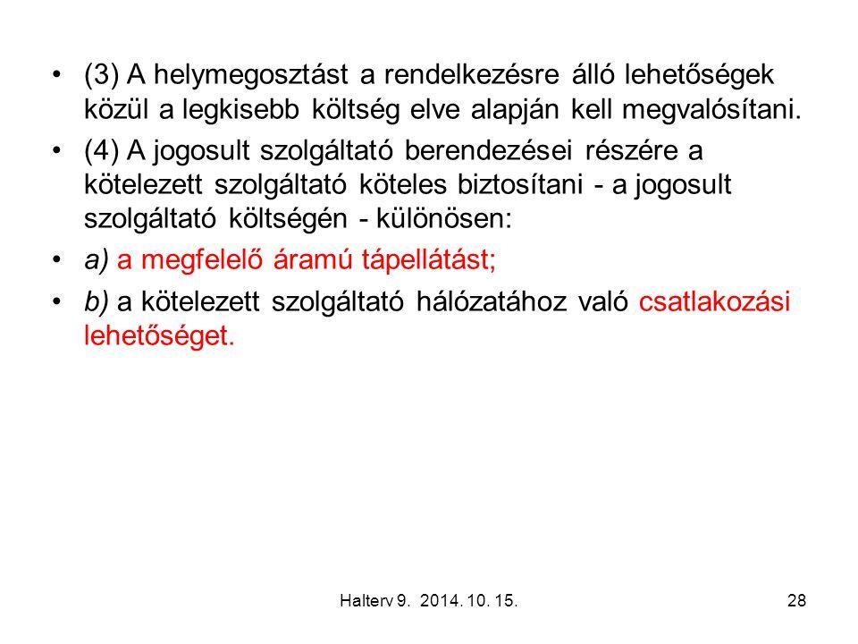 Halterv 9. 2014. 10. 15.28 (3) A helymegosztást a rendelkezésre álló lehetőségek közül a legkisebb költség elve alapján kell megvalósítani. (4) A jogo