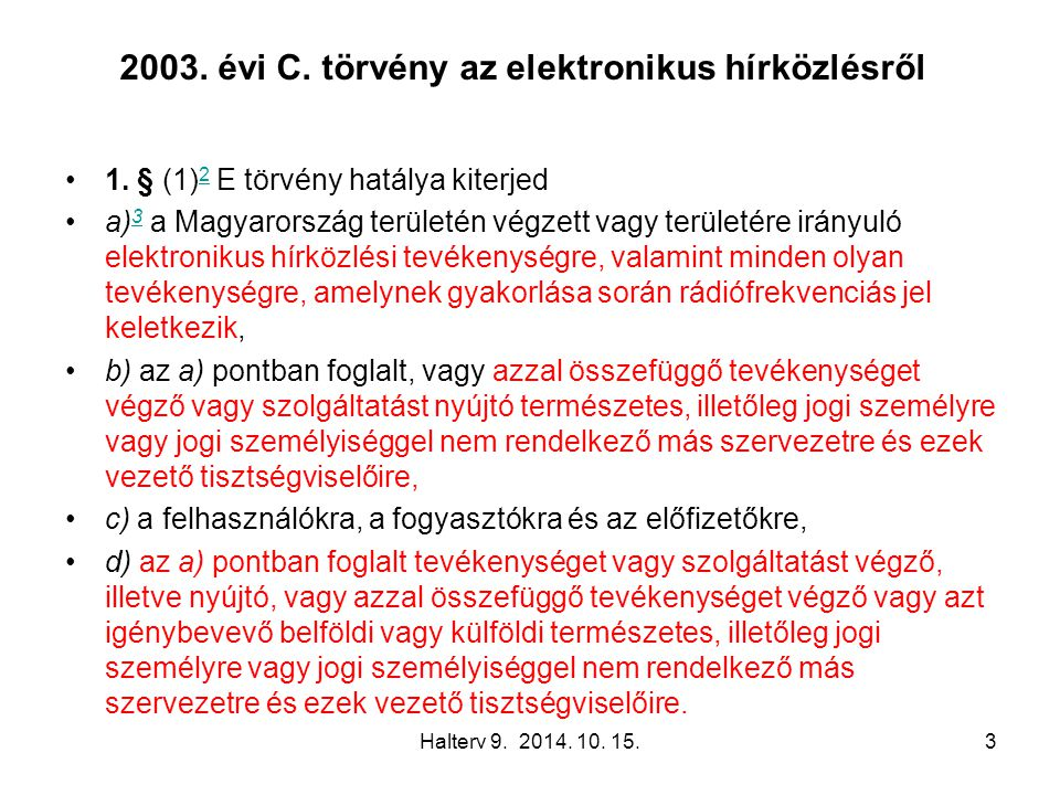 Halterv 9. 2014. 10. 15.3 2003. évi C. törvény az elektronikus hírközlésről 1. § (1) 2 E törvény hatálya kiterjed 2 a) 3 a Magyarország területén végz