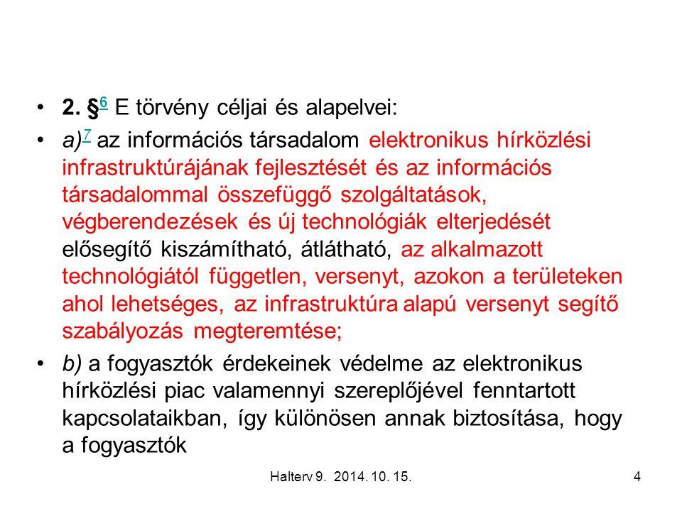 Halterv 9. 2014. 10. 15.4 2. § 6 E törvény céljai és alapelvei: 6 a) 7 az információs társadalom elektronikus hírközlési infrastruktúrájának fejleszté
