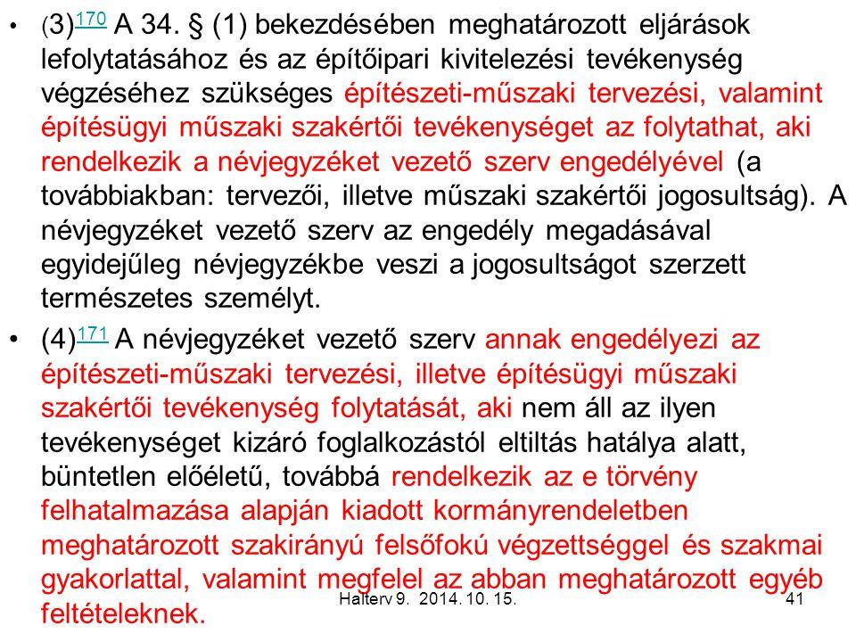 ( 3) 170 A 34. § (1) bekezdésében meghatározott eljárások lefolytatásához és az építőipari kivitelezési tevékenység végzéséhez szükséges építészeti-mű
