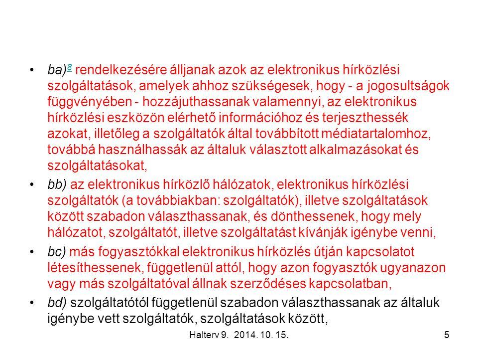 Halterv 9. 2014. 10. 15.5 ba) 8 rendelkezésére álljanak azok az elektronikus hírközlési szolgáltatások, amelyek ahhoz szükségesek, hogy - a jogosultsá