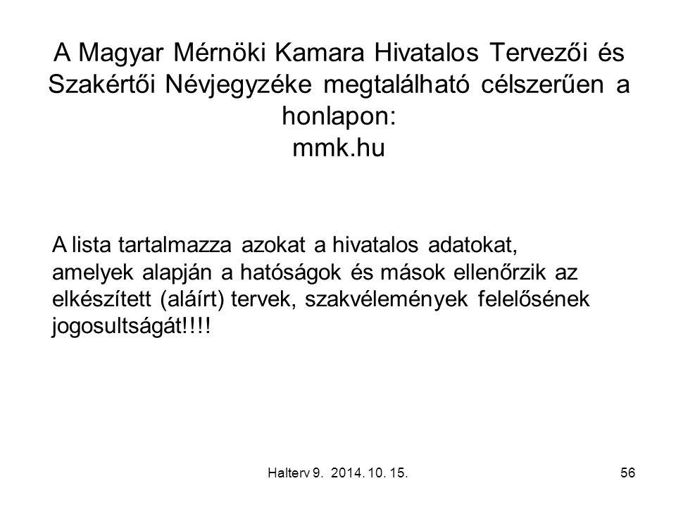 Halterv 9. 2014. 10. 15.56 A Magyar Mérnöki Kamara Hivatalos Tervezői és Szakértői Névjegyzéke megtalálható célszerűen a honlapon: mmk.hu A lista tart