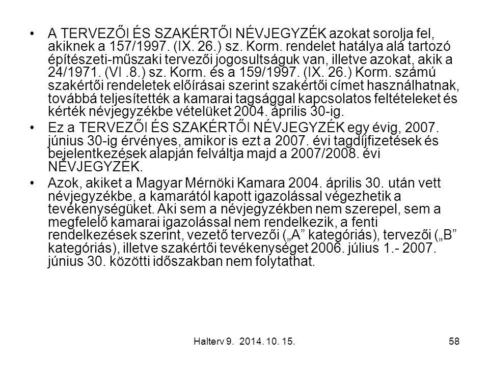 Halterv 9. 2014. 10. 15.58 A TERVEZŐI ÉS SZAKÉRTŐI NÉVJEGYZÉK azokat sorolja fel, akiknek a 157/1997. (IX. 26.) sz. Korm. rendelet hatálya alá tartozó