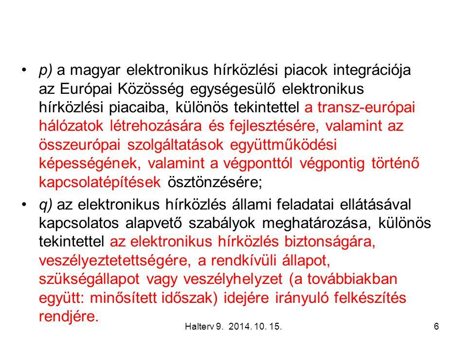 Halterv 9. 2014. 10. 15.6 p) a magyar elektronikus hírközlési piacok integrációja az Európai Közösség egységesülő elektronikus hírközlési piacaiba, kü