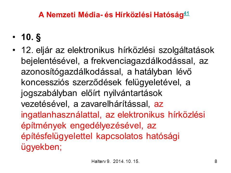 Halterv 9. 2014. 10. 15.8 A Nemzeti Média- és Hírközlési Hatóság 41 41 10. § 12. eljár az elektronikus hírközlési szolgáltatások bejelentésével, a fre