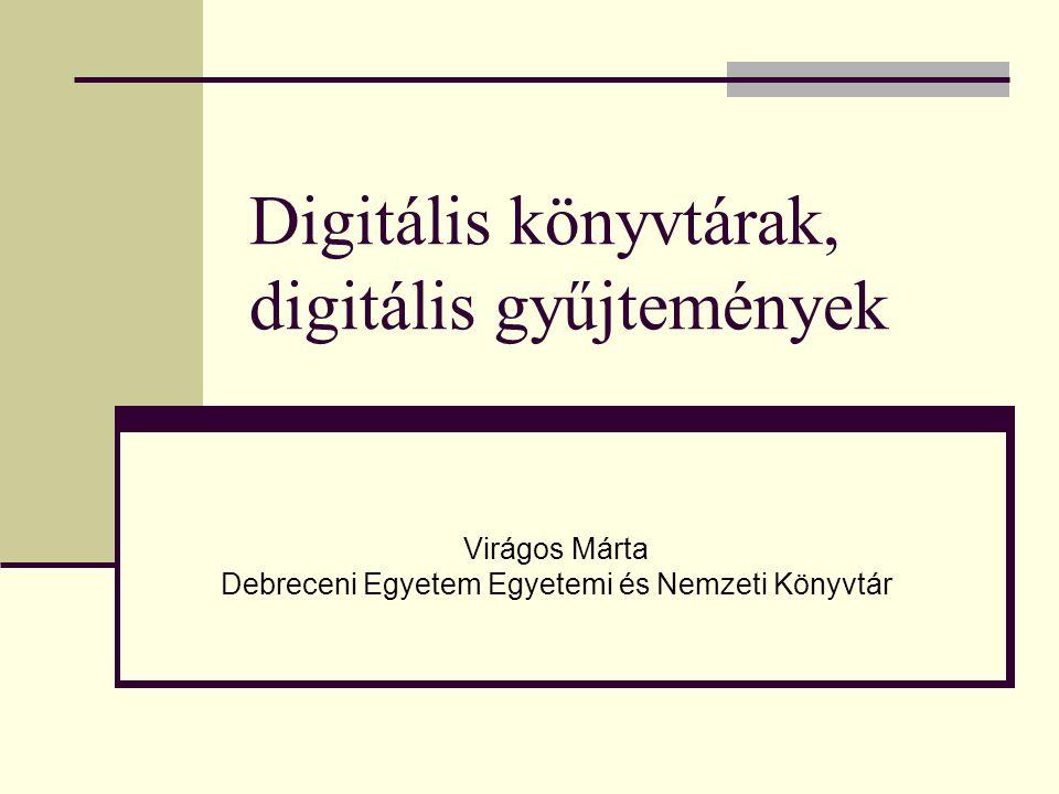 Digitális könyvtárak, digitális gyűjtemények Virágos Márta Debreceni Egyetem Egyetemi és Nemzeti Könyvtár