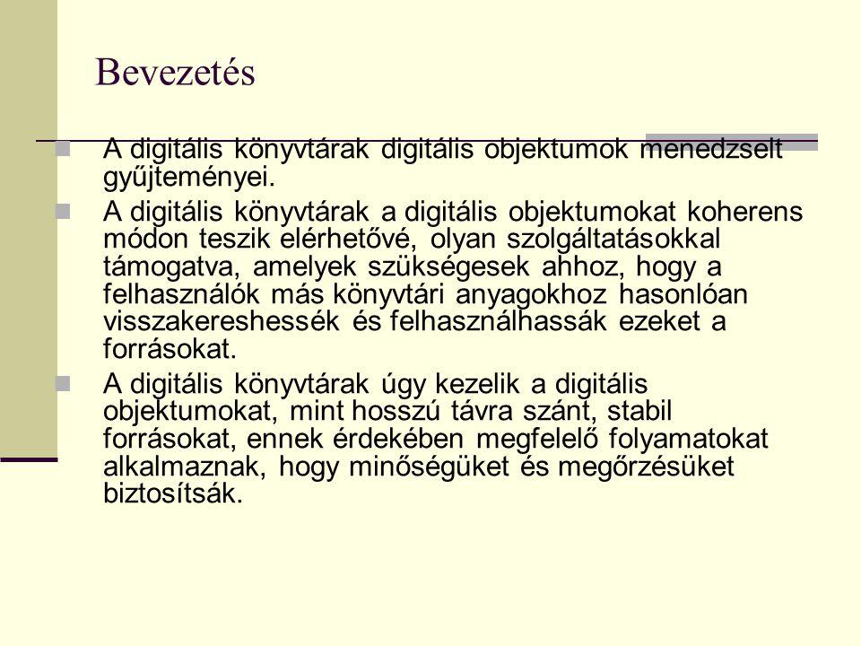 Bevezetés A digitális könyvtárak digitális objektumok menedzselt gyűjteményei.