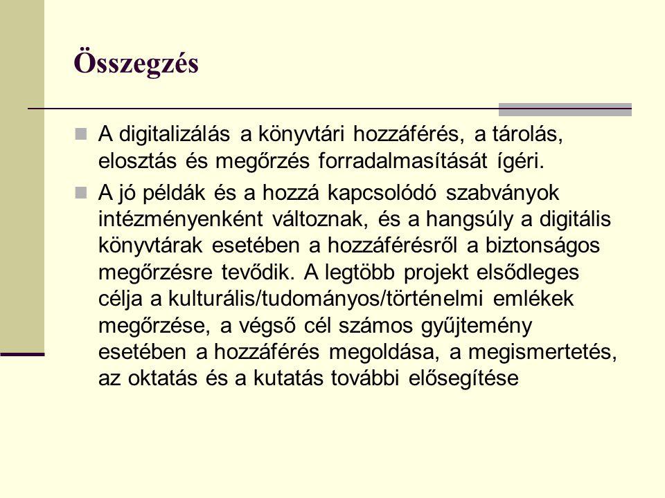 Összegzés A digitalizálás a könyvtári hozzáférés, a tárolás, elosztás és megőrzés forradalmasítását ígéri.