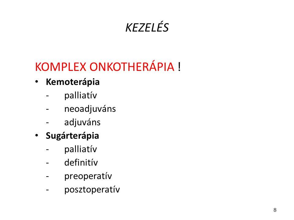 KEZELÉS KOMPLEX ONKOTHERÁPIA ! Kemoterápia -palliatív -neoadjuváns -adjuváns Sugárterápia -palliatív -definitív -preoperatív -posztoperatív 8