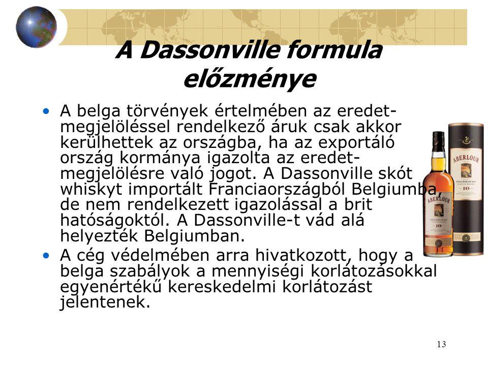 13 A Dassonville formula előzménye A belga törvények értelmében az eredet- megjelöléssel rendelkező áruk csak akkor kerülhettek az országba, ha az exportáló ország kormánya igazolta az eredet- megjelölésre való jogot.