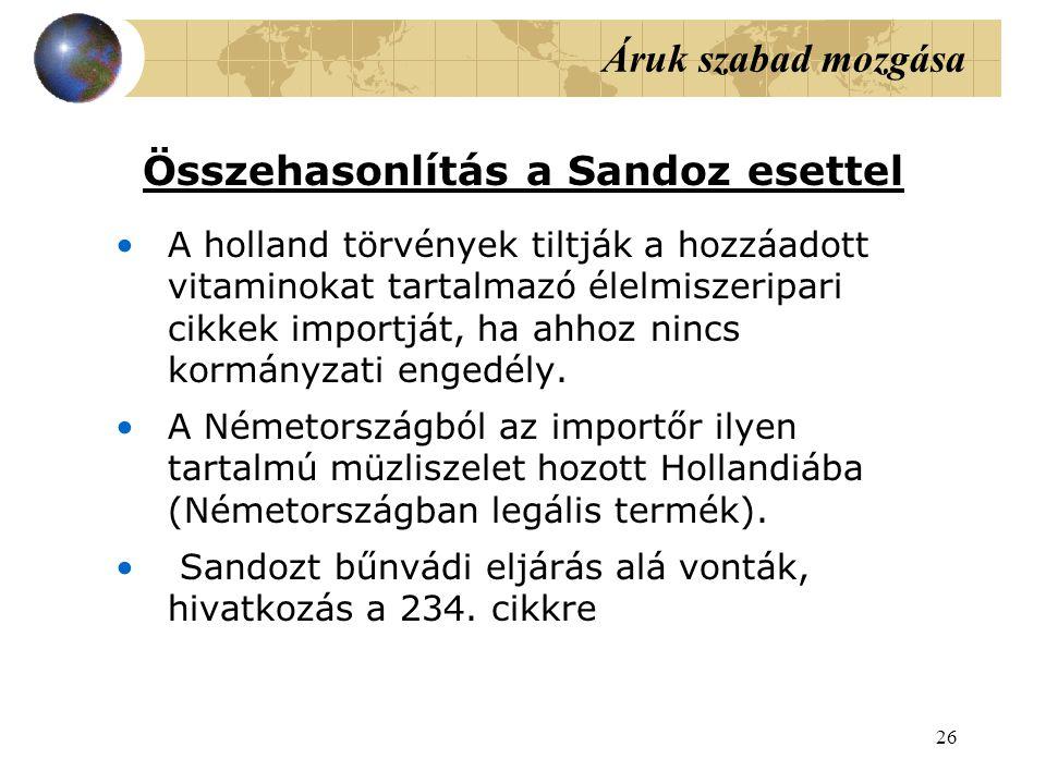 26 Áruk szabad mozgása Összehasonlítás a Sandoz esettel A holland törvények tiltják a hozzáadott vitaminokat tartalmazó élelmiszeripari cikkek importját, ha ahhoz nincs kormányzati engedély.
