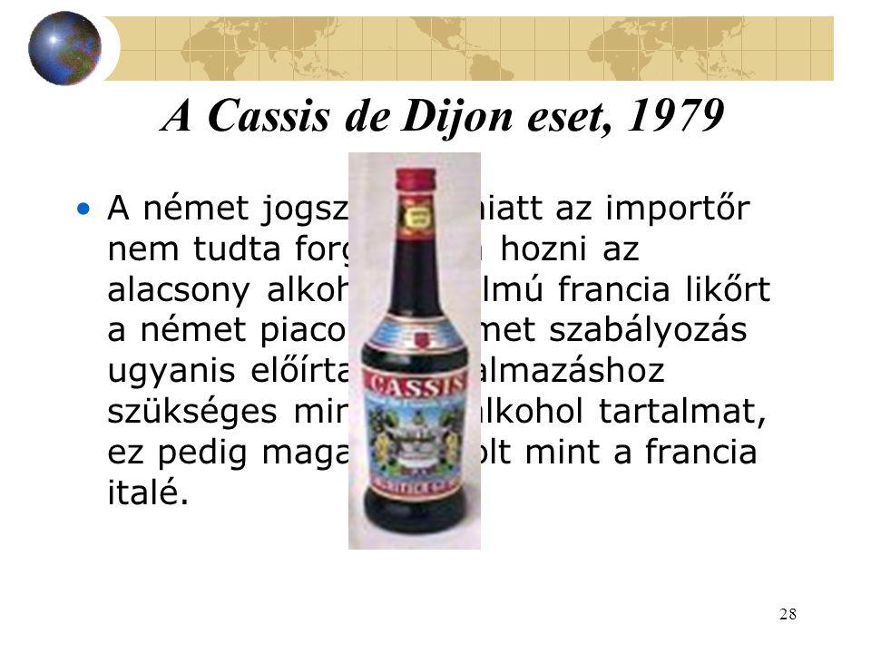 28 A Cassis de Dijon eset, 1979 A német jogszabály miatt az importőr nem tudta forgalomba hozni az alacsony alkohol tartalmú francia likőrt a német piacon.