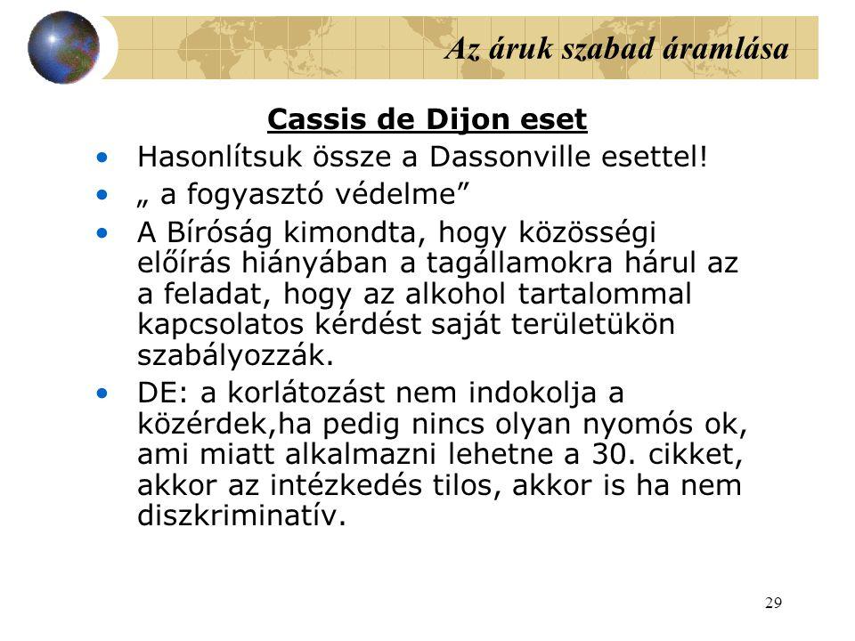 29 Az áruk szabad áramlása Cassis de Dijon eset Hasonlítsuk össze a Dassonville esettel.