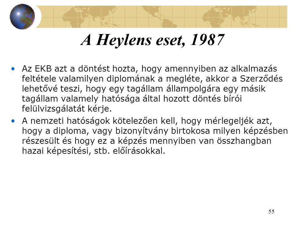 55 A Heylens eset, 1987 Az EKB azt a döntést hozta, hogy amennyiben az alkalmazás feltétele valamilyen diplomának a megléte, akkor a Szerződés lehetővé teszi, hogy egy tagállam állampolgára egy másik tagállam valamely hatósága által hozott döntés bírói felülvizsgálatát kérje.