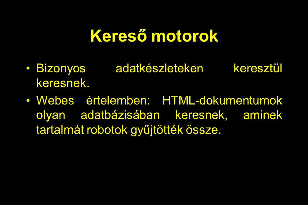 Kereső motorok Bizonyos adatkészleteken keresztül keresnek. Webes értelemben: HTML-dokumentumok olyan adatbázisában keresnek, aminek tartalmát robotok