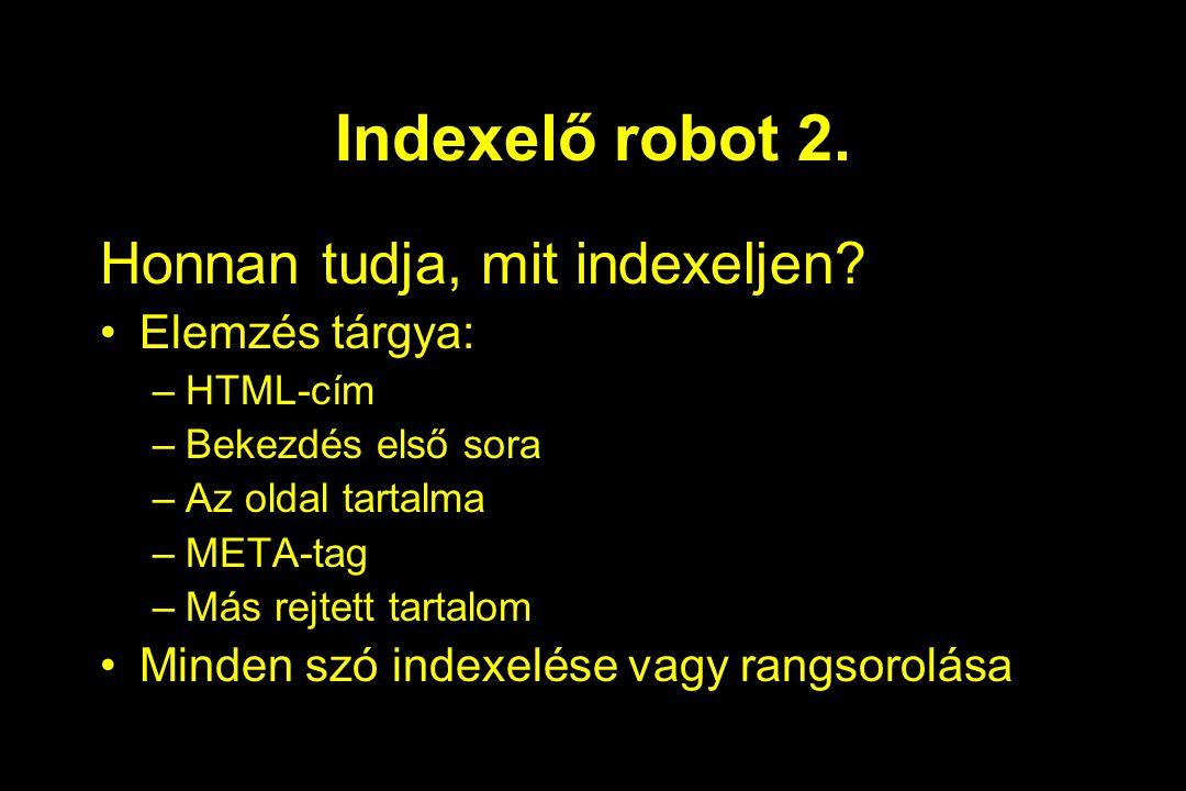 Indexelő robot 2. Honnan tudja, mit indexeljen? Elemzés tárgya: –HTML-cím –Bekezdés első sora –Az oldal tartalma –META-tag –Más rejtett tartalom Minde
