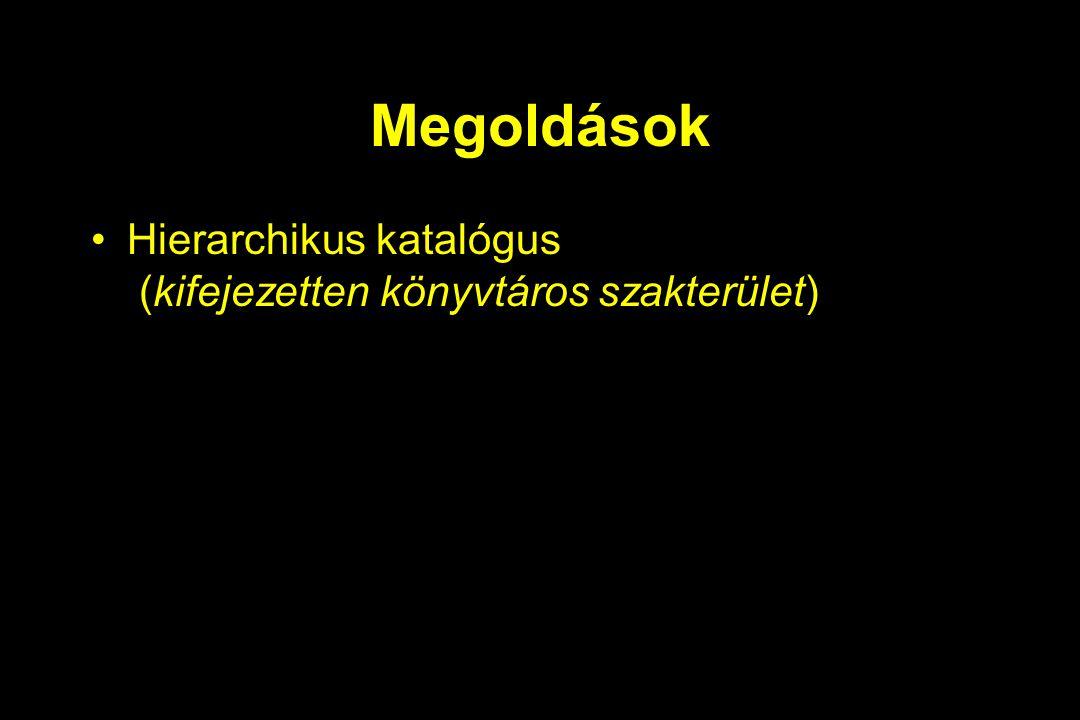 Megoldások Hierarchikus katalógus (kifejezetten könyvtáros szakterület)