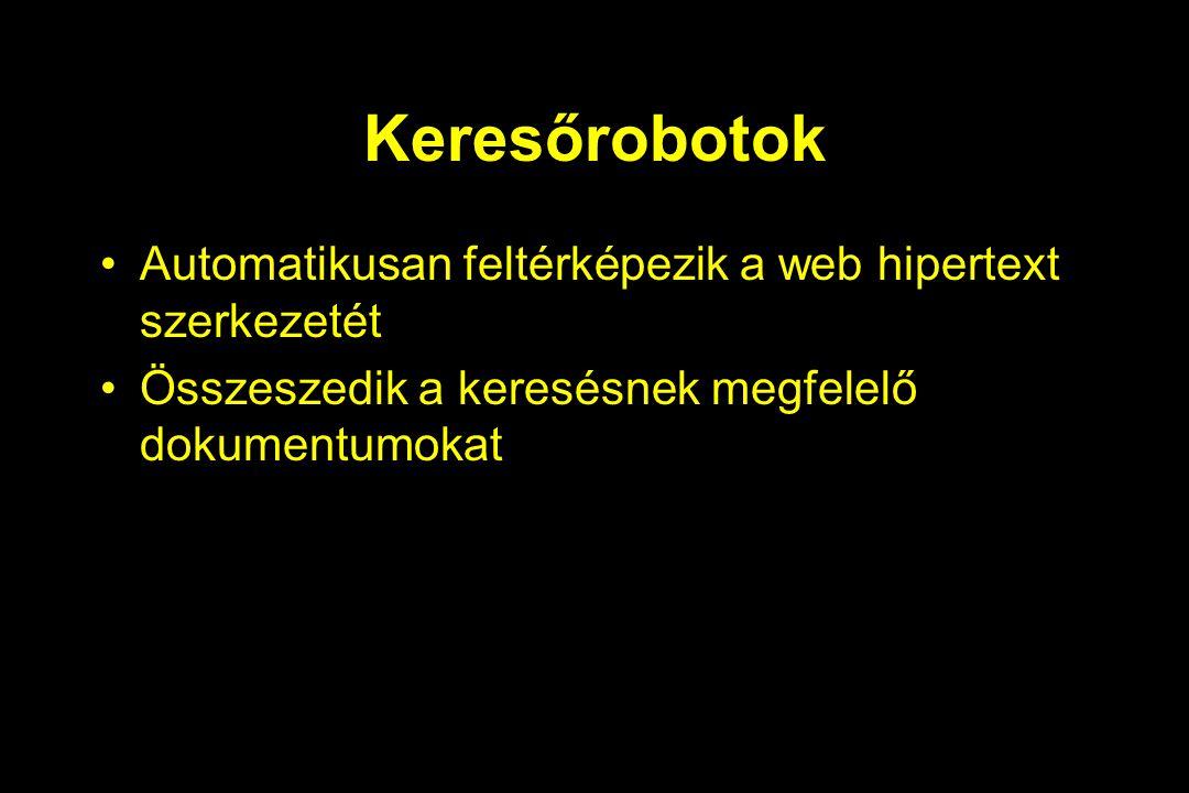 Keresőrobotok Automatikusan feltérképezik a web hipertext szerkezetét Összeszedik a keresésnek megfelelő dokumentumokat