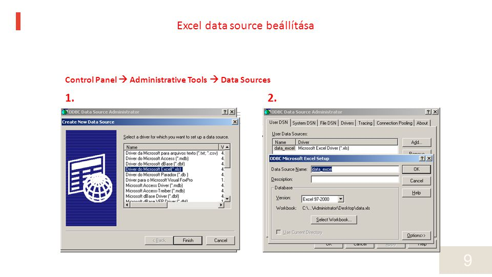 9 Control Panel  Administrative Tools  Data Sources 1.2. Excel data source beállítása