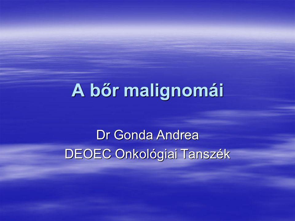A bőr malignomái Dr Gonda Andrea DEOEC Onkológiai Tanszék