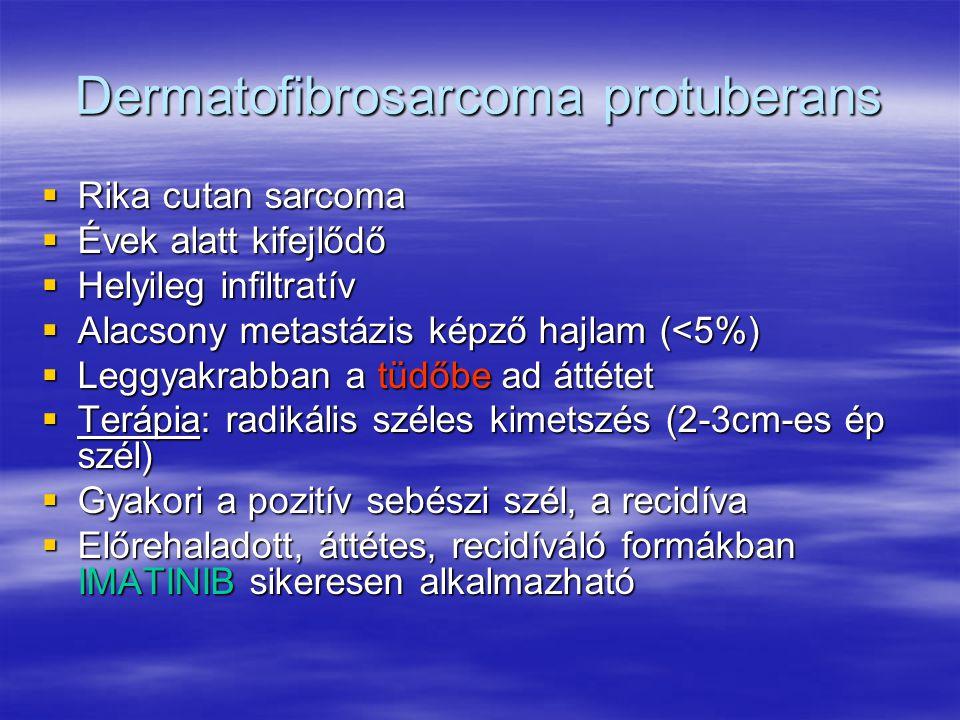  Rika cutan sarcoma  Évek alatt kifejlődő  Helyileg infiltratív  Alacsony metastázis képző hajlam (<5%)  Leggyakrabban a tüdőbe ad áttétet  Terápia: radikális széles kimetszés (2-3cm-es ép szél)  Gyakori a pozitív sebészi szél, a recidíva  Előrehaladott, áttétes, recidíváló formákban IMATINIB sikeresen alkalmazható