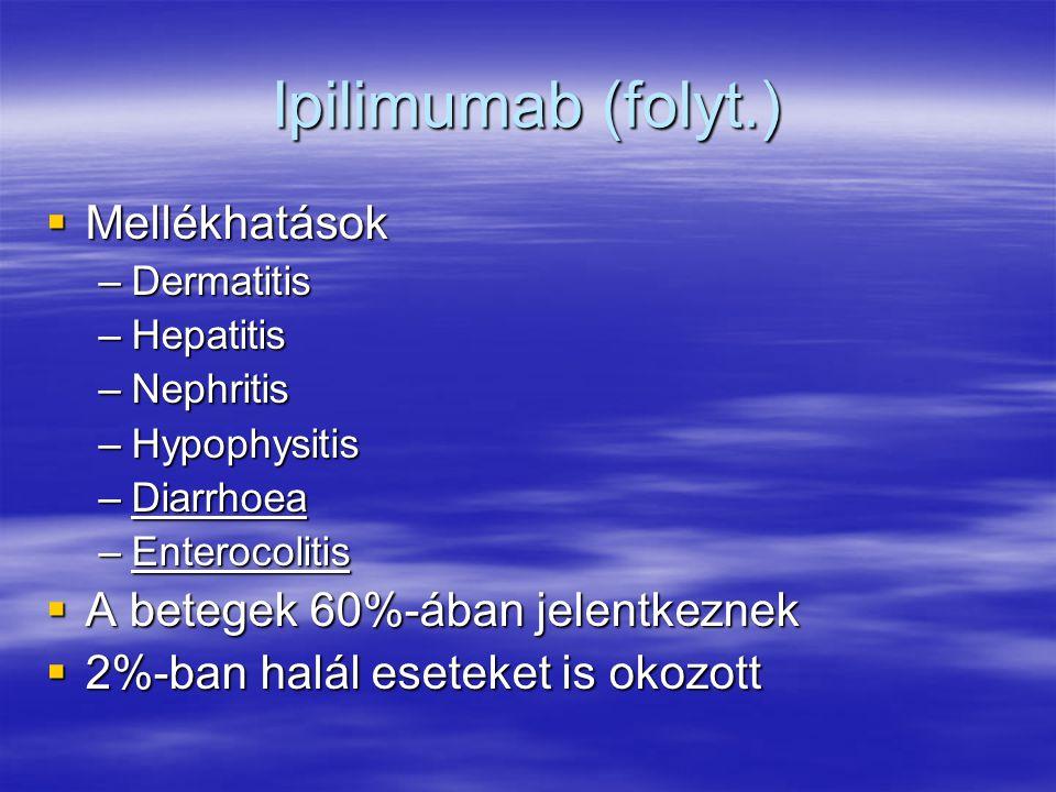 Ipilimumab (folyt.)  Mellékhatások –Dermatitis –Hepatitis –Nephritis –Hypophysitis –Diarrhoea –Enterocolitis  A betegek 60%-ában jelentkeznek  2%-b