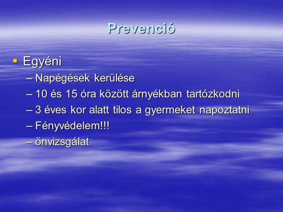 Prevenció  Egyéni –Napégések kerülése –10 és 15 óra között árnyékban tartózkodni –3 éves kor alatt tilos a gyermeket napoztatni –Fényvédelem!!! –önvi