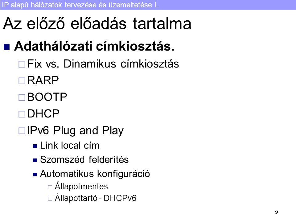 IP alapú hálózatok tervezése és üzemeltetése I. 2 Az előző előadás tartalma Adathálózati címkiosztás.  Fix vs. Dinamikus címkiosztás  RARP  BOOTP 