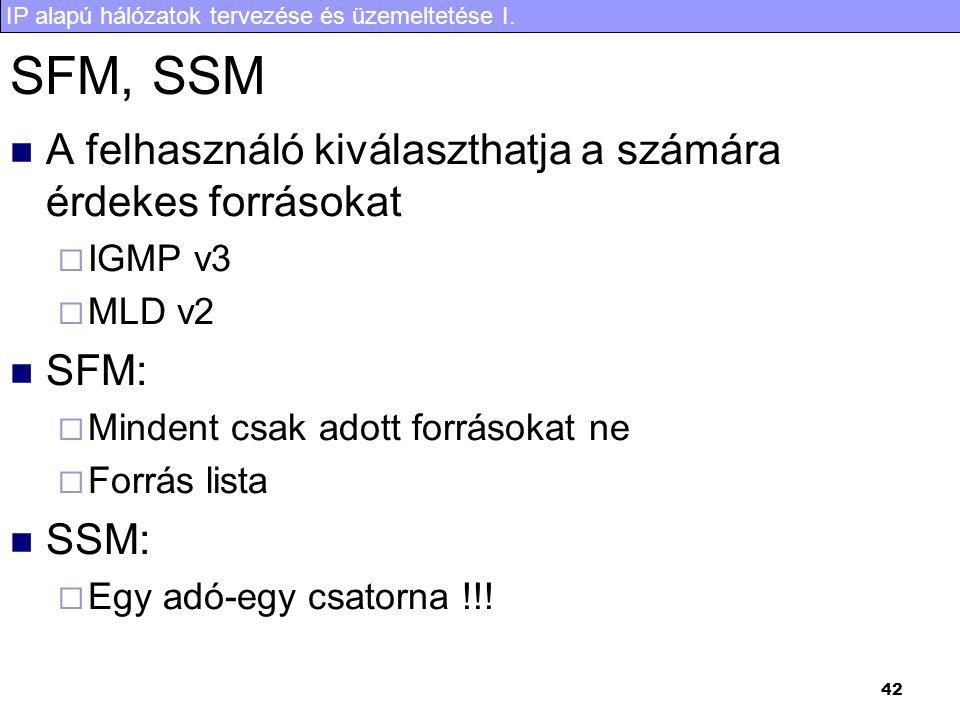 IP alapú hálózatok tervezése és üzemeltetése I. 42 SFM, SSM A felhasználó kiválaszthatja a számára érdekes forrásokat  IGMP v3  MLD v2 SFM:  Minden