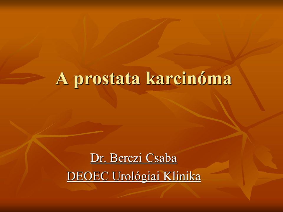 A prostata karcinóma Dr. Berczi Csaba DEOEC Urológiai Klinika