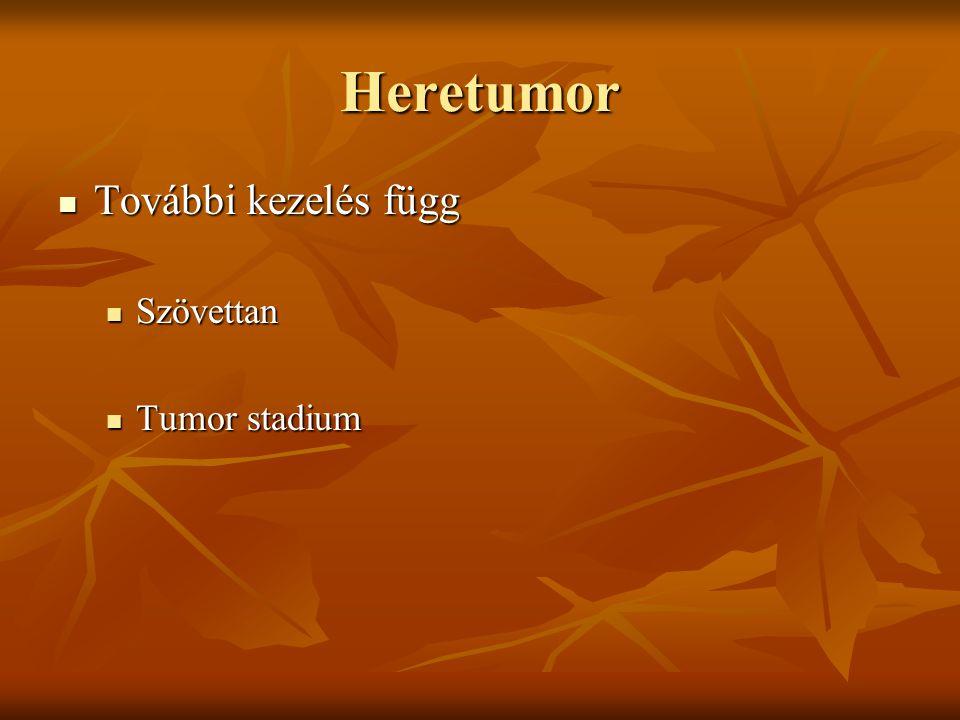 Heretumor További kezelés függ További kezelés függ Szövettan Szövettan Tumor stadium Tumor stadium